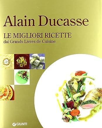 Alain Ducasse. Le Migliori Ricette