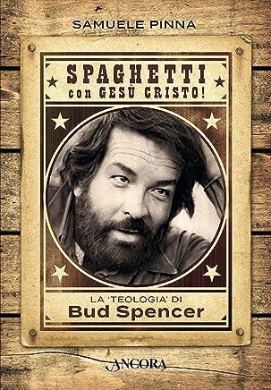 Spaghetti con Gesù Cristo!: La «teologia» di Bud Spencer (Profili)