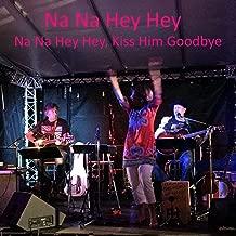 Na Na Hey Hey, Kiss Him Goodbye (2018 Unplugged)
