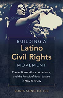 Building a Latino Civil Rights Movement: Puerto Ricans, African Americans, and the Pursuit of Racial Justice in New York City (Justice, Power, and Politics)