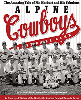 The Amazing Tale of Mr. Herbert and His Fabulous Alpine Cowboys Baseball Club: An Illustrated History of the Best Little S...