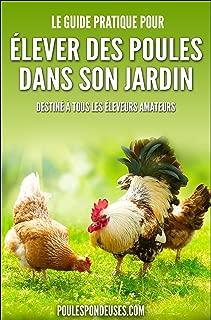 Poules pondeuses: Le guide pratique pour ELEVER DES POULES DANS SON JARDIN: Destiné à tous les éleveurs amateurs (French Edition)