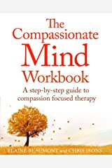 The Compassionate Mind Workbook: A step-by-step guide to developing your compassionate self Kindle Edition