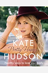 Pretty Happy: The Healthy Way to Love Your Body Kindle Edition