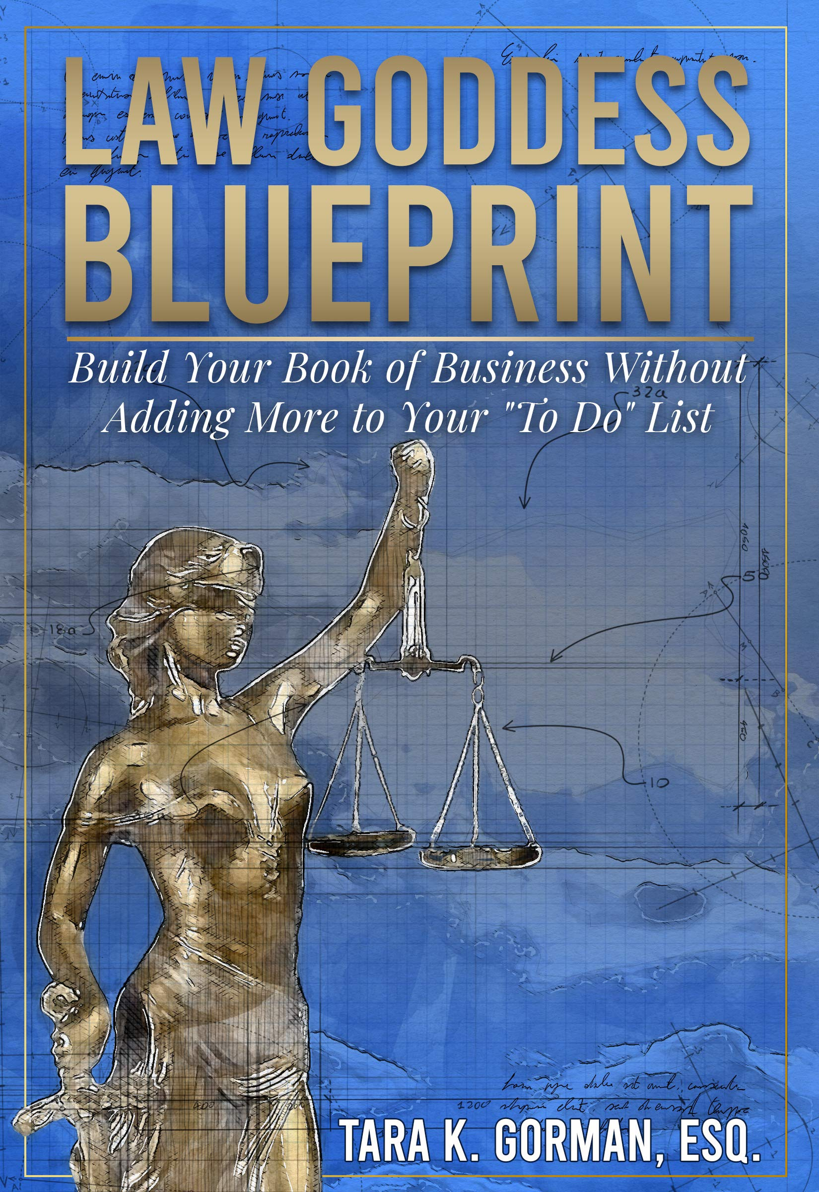 Law Goddess Blueprint: Build Your Book of Business Without Adding More to Your