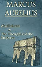 Marcus Aurelius: Meditations & The Thoughts of the Emperor (Illustrated)