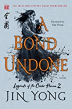 A Bond Undone: The Definitive Edition (Legends of the Condor Heroes (2))