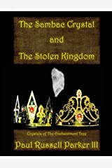 The Sambac Crystal and The Stolen Kingdom (Crystals of The Enchantment Tree Book 1) Kindle Edition