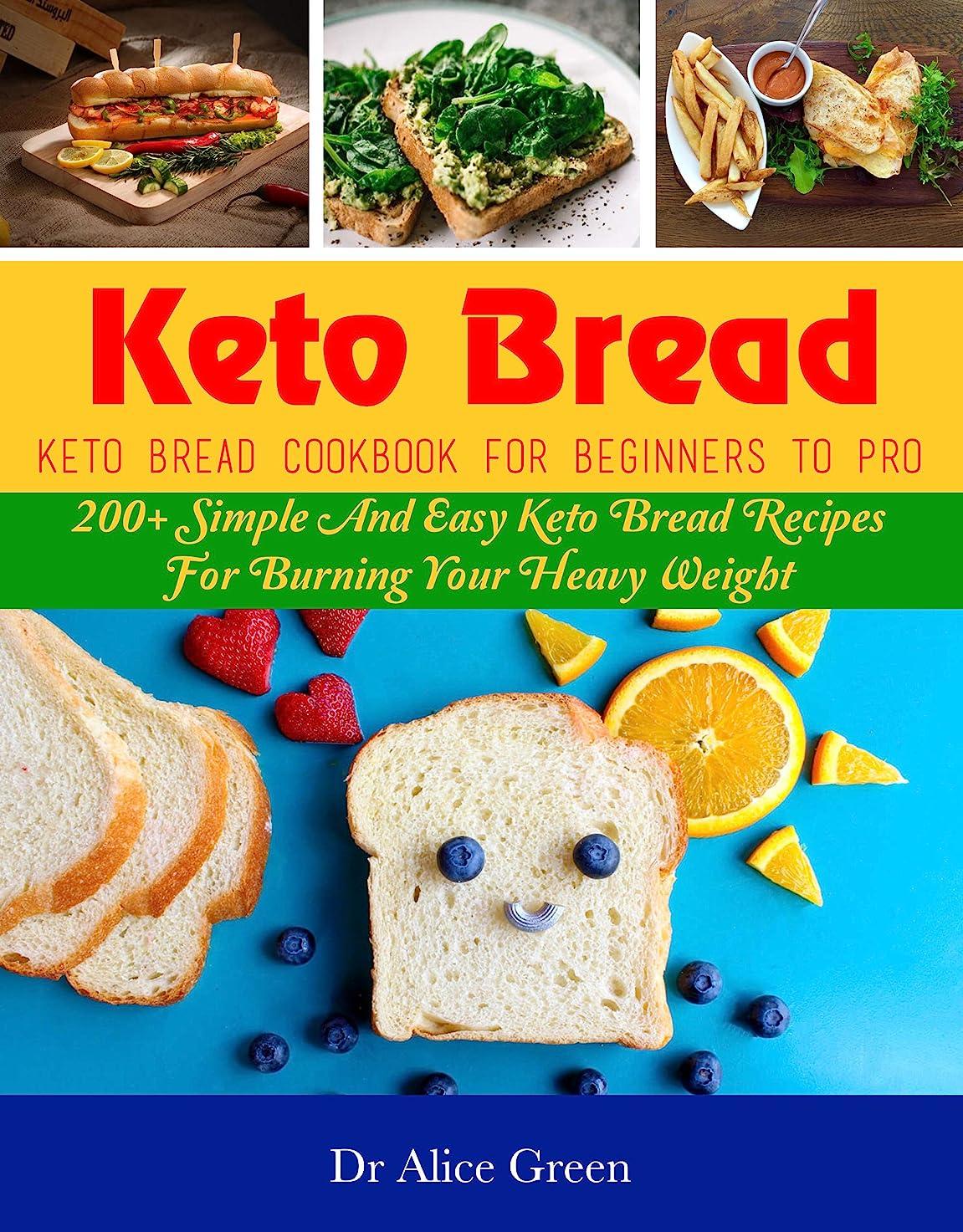 成熟分散マウントバンクKeto Bread: Keto Bread Cookbook For Beginners To Pro: 200+ Simple And Easy Keto Bread Recipes For Burning Your Heavy Weight (English Edition)