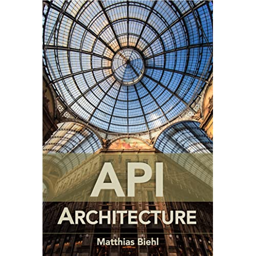 API Architecture: The Big Picture for Building APIs (API-University Series Book 2)