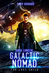The Last Child: Arek Lancer: Galactic Nomad (Book One) Kindle Edition
