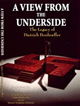 A View from the Underside: The Legacy of Dietrich Bonhoeffer