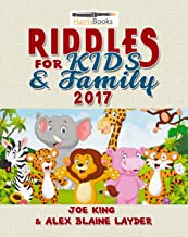 Riddles: Riddles for Kids and Family 2017: Great Family Friendly and Challenging Riddles (Great Riddles for Kids Book 1)