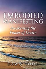 Embodied Manifesting: Awakening the Power of Desire Kindle Edition