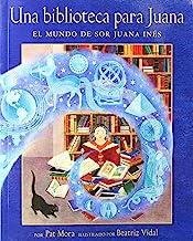Una biblioteca para Juana / A Library for Juana: El mundo de Sor Juana Inés / The World of Sor Juana Ines (Spanish Edition)