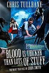 Blood is Thicker Than Lots of Stuff: A Comedic Urban Fantasy (The Many Travails of John Smith Book 2) Kindle Edition