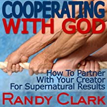 Cooperating with God: How to Partner with Your Creator for Supernatural Results