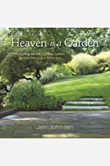 Heaven is a Garden: Designing Serene Spaces for Inspiration and Reflection Kindle Edition