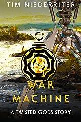 War Machine (Twisted Gods) Kindle Edition