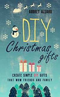 DIY Christmas Gifts: Create Simple DIY Gifts That Wow Friends And Family (Christmas - Hanukkah - Holidays - Gifts - DIY) (English Edition)