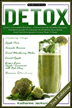 DETOX: Green Smoothie Recipes - Clean Food & Healthy Recipes - The Best Guide To Cleanse And Detox Your Body And Feel Energized In Less Than 7 Days (Clean ... Oils, Slow Cooker, Weight Loss Book 1)