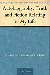 Autobiography: Truth and Fiction Relating to My Life Kindle Edition