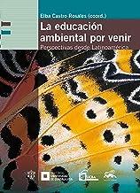 La educación ambiental por venir: Perspectivas desde Latinoamérica (Spanish Edition)