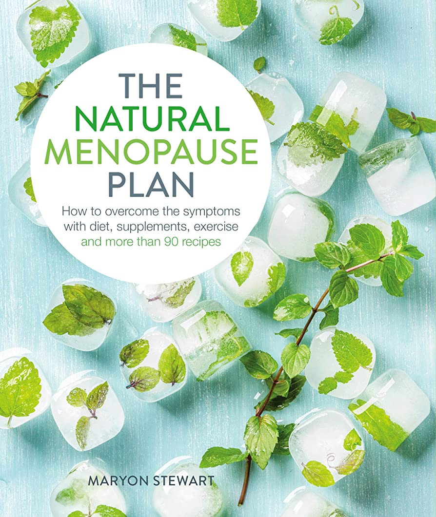 The Natural Menopause Plan: How to overcome the symptoms with diet, supplements, exercise and more than 90 recipes (English Edition)