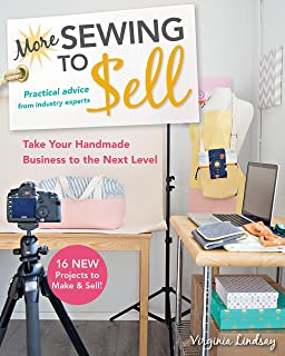 More Sewing to Sell―Take Your Handmade Business to the Next Level: 16 New Projects to Make & Sell!
