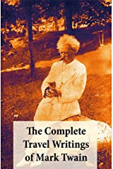 The Complete Travel Writings of Mark Twain: The Innocents Abroad + Roughing It + A Tramp Abroad + Following the Equator + Some Rambling Notes of an Idle Excursion Kindle Edition