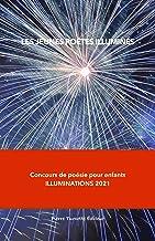 Les Jeunes poètes illuminés: Concours de poésie pour enfants ILLUMINATIONS 2021 (French Edition)