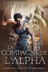 La Compagne de l'Alpha (Les Loups du X-Clan t. 2) Format Kindle