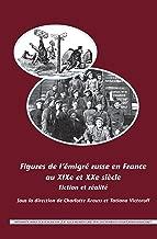 Figures de L'Emigre Russe En France Au Xixe Et Xxe Siecle: Fiction Et Realite (Internationale Forschungen Zur Allgemeinen Und Vergleichenden Literaturwissenschaft) (French Edition)