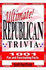 Ultimate Republican Trivia: 1001 Fun and Fascinating Facts Kindle Edition