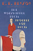 The Worshipful Lucia & Trouble for Lucia: The Mapp & Lucia Novels (Mapp & Lucia Series Book 3)