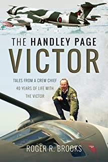 The Handley Page Victor: Tales from a Crew Chief - 40 Years of Life with the Victor