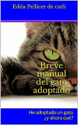 Breve manual del gato adoptado: He adoptado un gato ¿y ahora qué? (