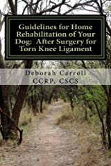 Guidelines for Home Rehabilitation of Your Dog: After Surgery for Torn Knee Ligament Kindle Edition