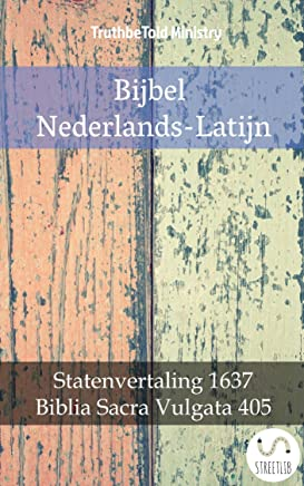 Bijbel Nederlands-Latijn: Statenvertaling 1637 - Biblia Sacra Vulgata 405 (Parallel Bible Halseth Book 1381)