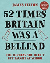52 Times Britain was a Bellend: The History You Didn t Get Taught At School