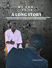 My Son, It Is a Long Story: Reflections of Genocide Perpetrators (English Edition)