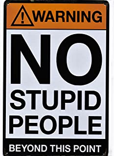 Warning No Stupid People Beyond This Point Metal Sign - Perfect for your Home, Garage Wall, Man Cave Decor, Bar, Pub, Game Room, Workshop, Office, Bedroom Retro Vintage Size: 8x12 Inches