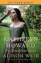 Katheryn Howard, The Scandalous Queen: A Novel (Six Tudor Queens)