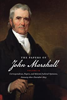 The Papers of John Marshall: Volume IX: Correspondence, Papers, and Selected Judicial Opinions, January 1820-December 1823: 9 (Published for the ... History and Culture, Williamsburg, Virginia)