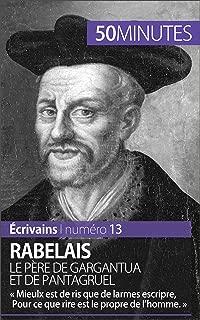 Rabelais, le père de Gargantua et de Pantagruel: « Mieulx est de ris que de larmes escripre, Pour ce que rire est le propre de l'homme. » (Écrivains t. 13) (French Edition)