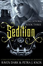 Sedition: Saving Setora (Book Three) (Dark Dystopian Reverse Harem MC Romance)