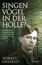 Singen Vögel in der Hölle?: Eine packende Geschichte von Krieg, Liebe und hundertfacher Flucht (German Edition)