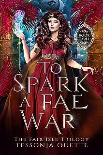 To Spark a Fae War (The Fair Isle Trilogy Book 3)