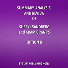 Summary, Analysis, and Review of Sheryl Sandberg and Adam Grant's Option B: Facing Adversity, Building Resilience, and Fin...