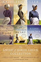 The Amish of Birch Creek Collection: A Reluctant Bride, An Unbroken Heart, A Love Made New (An Amish of Birch Creek Novel)